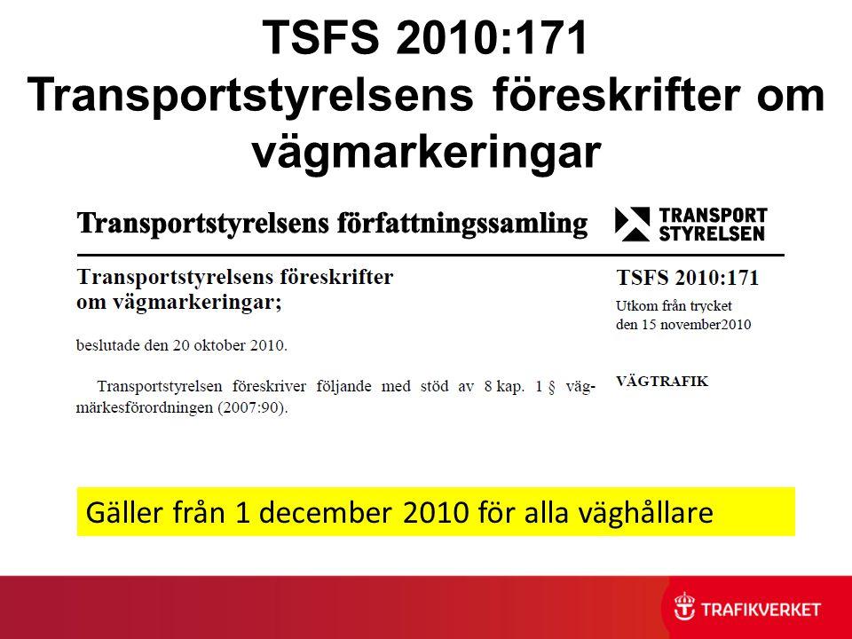 TSFS 2010:171 Transportstyrelsens föreskrifter om vägmarkeringar Gäller från 1 december 2010 för alla väghållare