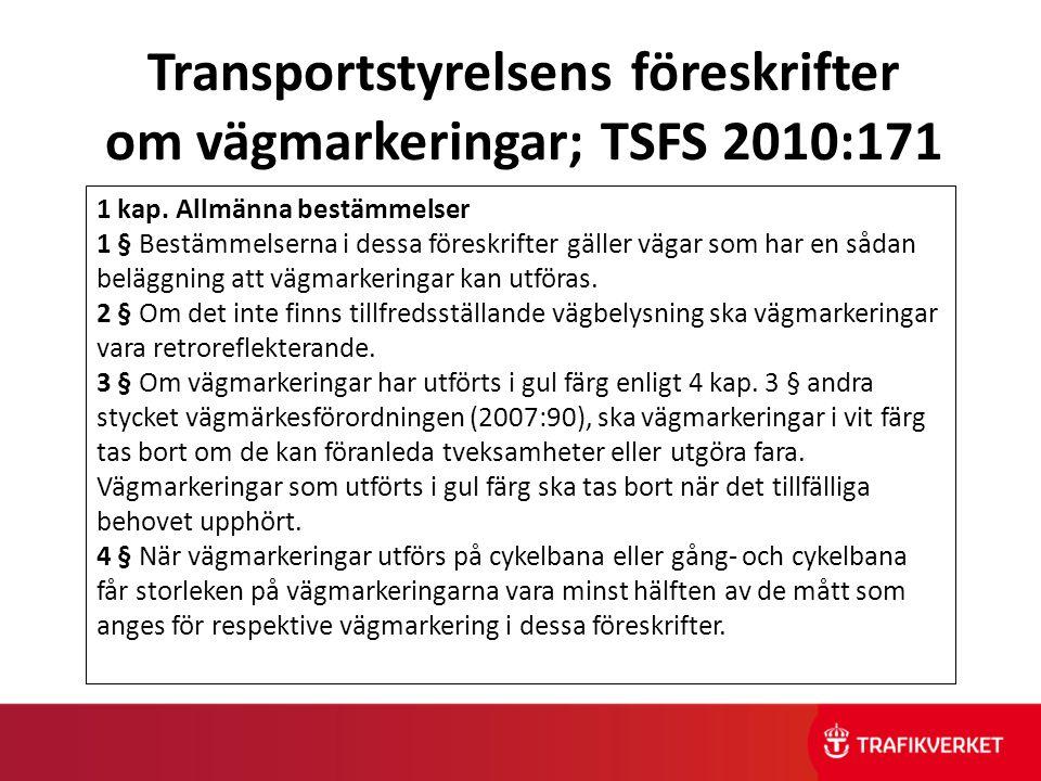 Transportstyrelsens föreskrifter om vägmarkeringar; TSFS 2010:171 1 kap. Allmänna bestämmelser 1 § Bestämmelserna i dessa föreskrifter gäller vägar so