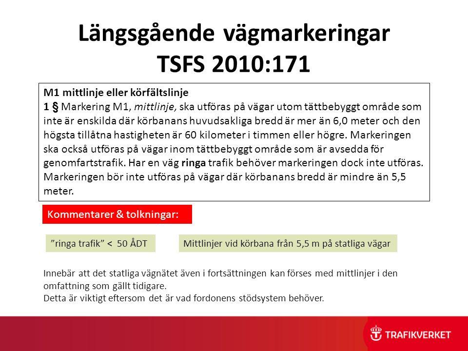 Längsgående vägmarkeringar TSFS 2010:171 M1 mittlinje eller körfältslinje 1 § Markering M1, mittlinje, ska utföras på vägar utom tättbebyggt område so