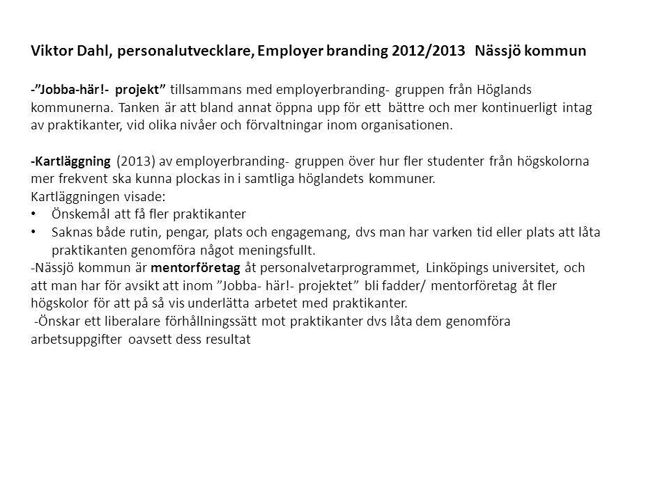 """Viktor Dahl, personalutvecklare, Employer branding 2012/2013 Nässjö kommun -""""Jobba-här!- projekt"""" tillsammans med employerbranding- gruppen från Högla"""