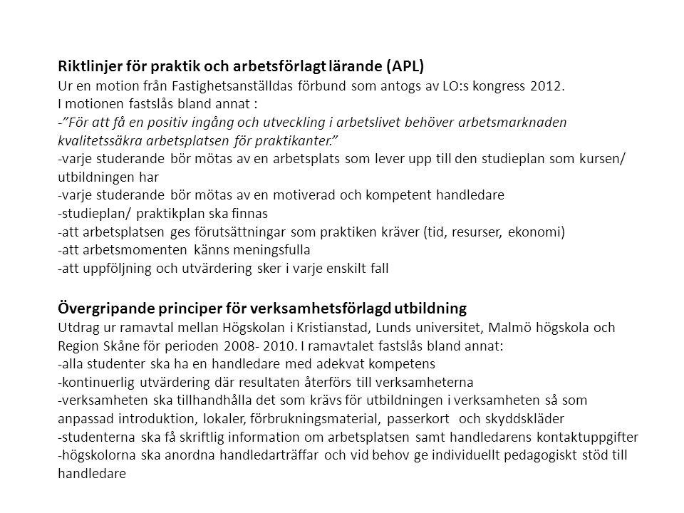 Riktlinjer för praktik och arbetsförlagt lärande (APL) Ur en motion från Fastighetsanställdas förbund som antogs av LO:s kongress 2012. I motionen fas