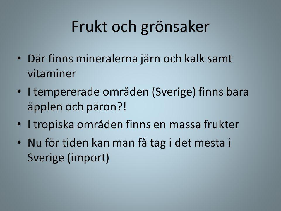 Frukt och grönsaker • Där finns mineralerna järn och kalk samt vitaminer • I tempererade områden (Sverige) finns bara äpplen och päron?! • I tropiska