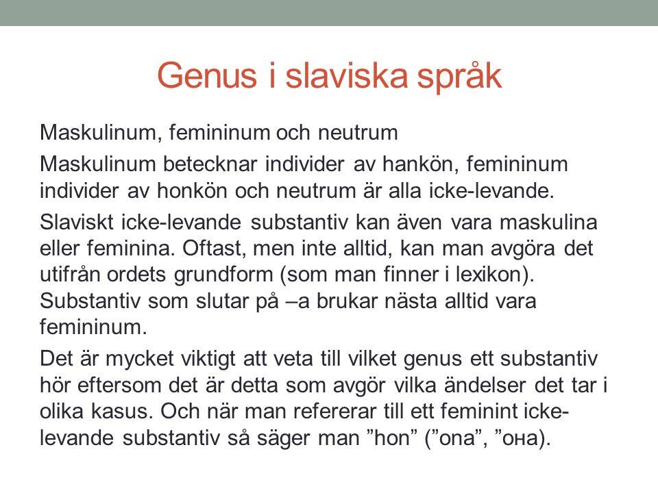 Genus i slaviska språk Maskulinum, femininum och neutrum Maskulinum betecknar individer av hankön, femininum individer av honkön och neutrum är alla i
