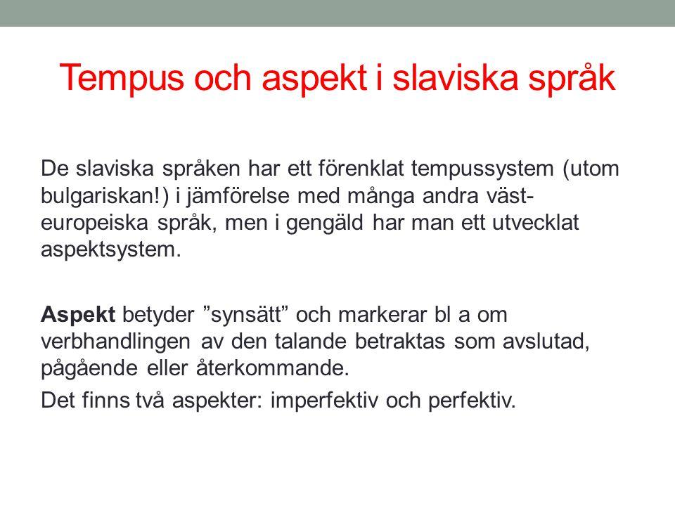Tempus och aspekt i slaviska språk De slaviska språken har ett förenklat tempussystem (utom bulgariskan!) i jämförelse med många andra väst- europeisk