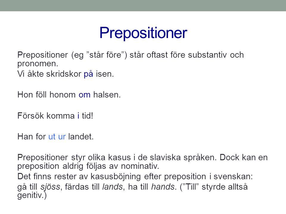 """Prepositioner Prepositioner (eg """"står före"""") står oftast före substantiv och pronomen. Vi åkte skridskor på isen. Hon föll honom om halsen. Försök kom"""
