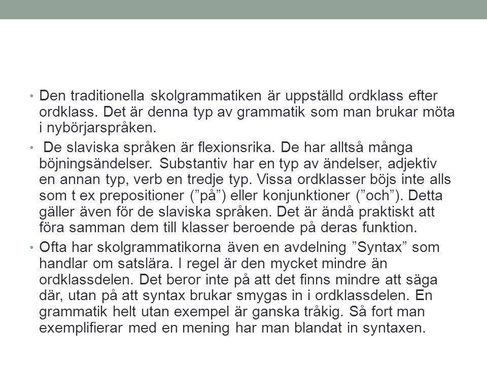 • Idag ska vi bara ägna oss åt ordklasser.Vi kommer att hålla oss till svenska exempel.
