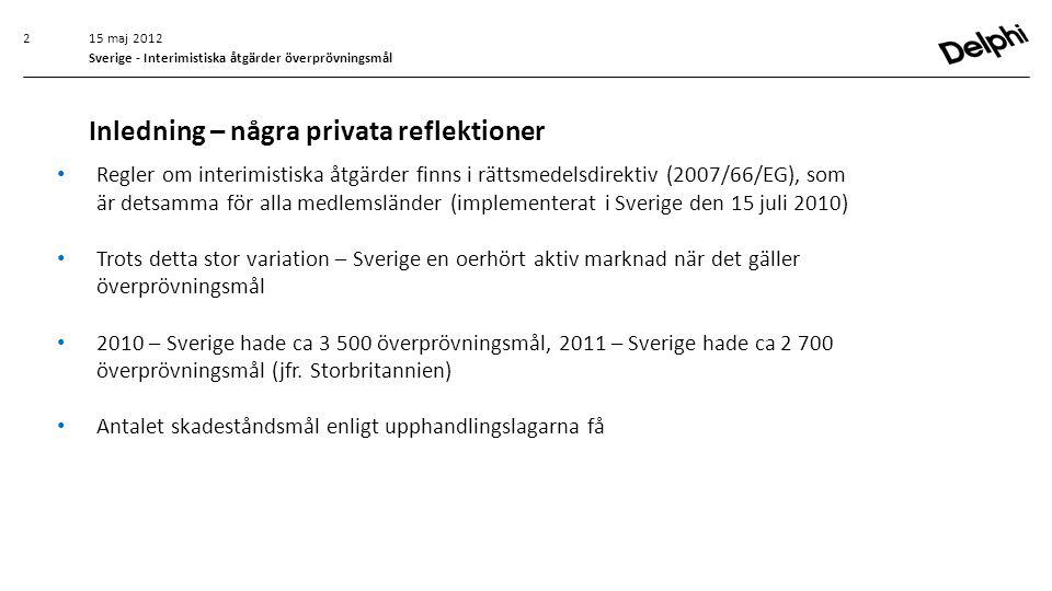15 maj 2012 Sverige - Interimistiska åtgärder överprövningsmål • Regler om interimistiska åtgärder finns i rättsmedelsdirektiv (2007/66/EG), som är de