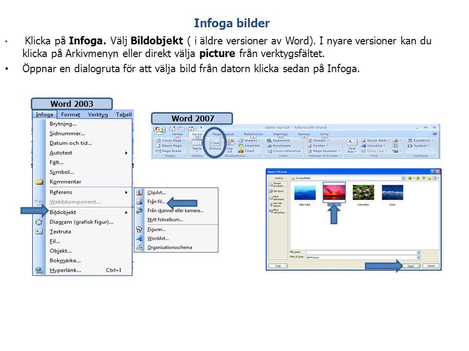 Infoga bilder • Klicka på Infoga. Välj Bildobjekt ( i äldre versioner av Word). I nyare versioner kan du klicka på Arkivmenyn eller direkt välja pictu