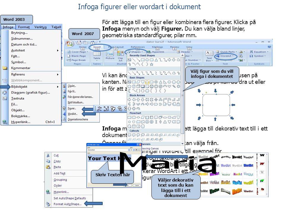 Infoga figurer eller wordart i dokument För att lägga till en figur eller kombinera flera figurer. Klicka på Infoga menyn och välj Figurer. Du kan väl