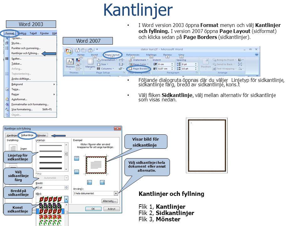 Kantlinjer • I Word version 2003 öppna Format menyn och välj Kantlinjer och fyllning. I version 2007 öppna Page Layout (sidformat) och klicka sedan på