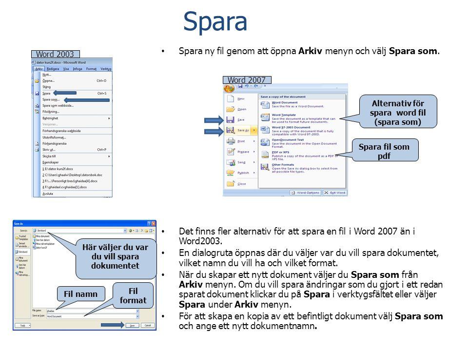Spara • Spara ny fil genom att öppna Arkiv menyn och välj Spara som. • Det finns fler alternativ för att spara en fil i Word 2007 än i Word2003. • En
