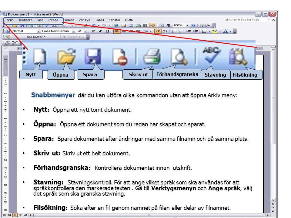 Snabbmenyer där du kan utföra olika kommandon utan att öppna Arkiv meny: • Nytt : Öppna ett nytt tomt dokument. • Öppna : Öppna ett dokument som du re