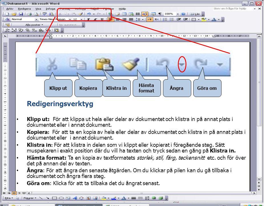 Redigeringsverktyg • Klipp ut: För att klippa ut hela eller delar av dokumentet och klistra in på annat plats i dokumentet eller i annat dokument. • K