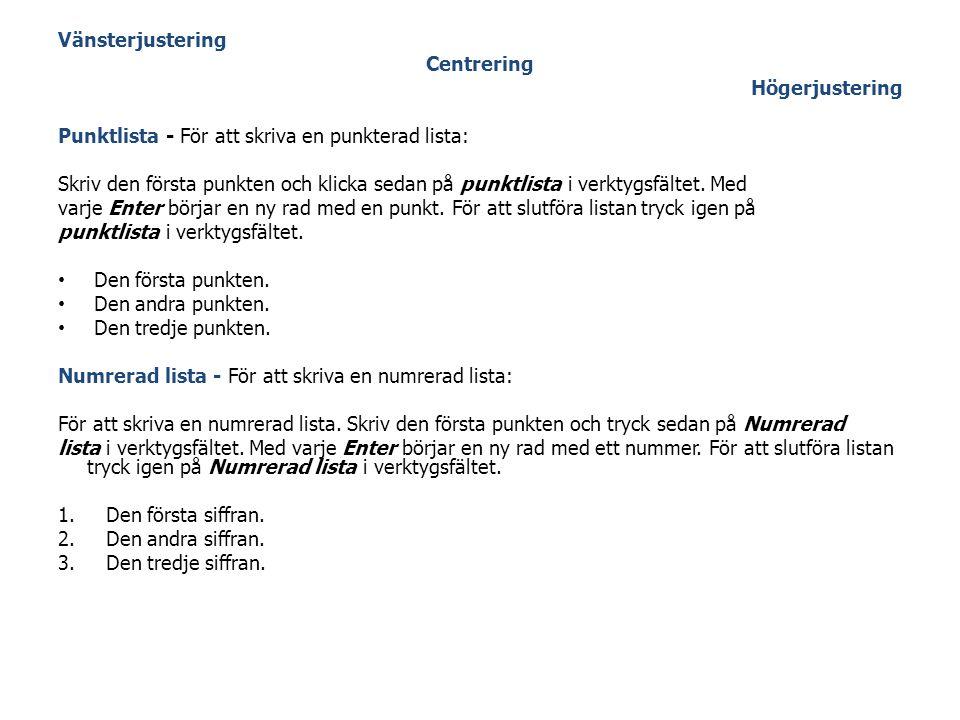 Vänsterjustering Centrering Högerjustering Punktlista - För att skriva en punkterad lista: Skriv den första punkten och klicka sedan på punktlista i v
