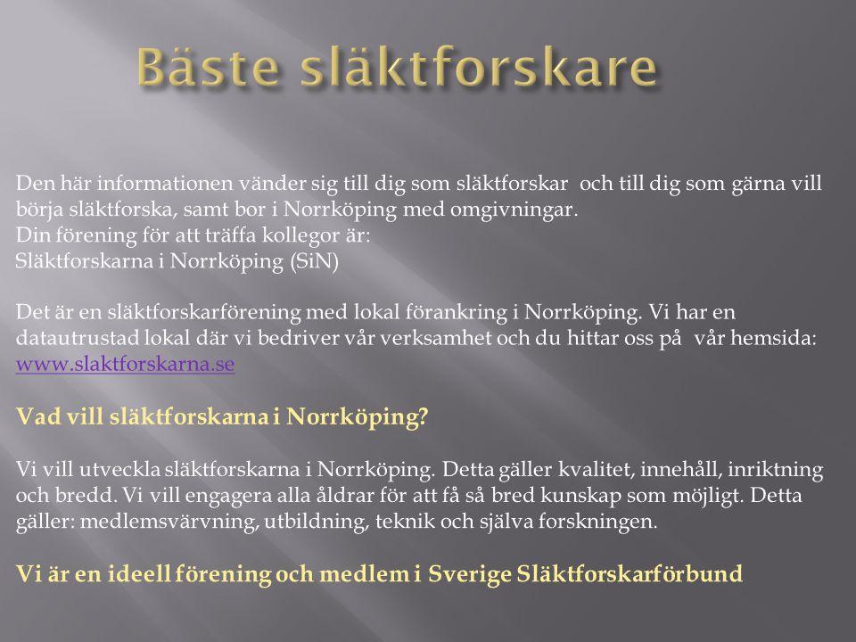 Det finns idag ett stort antal aktiva som släktforskar i Norrköping med omnejd vilka vi gärna ser som våra medlemmar.