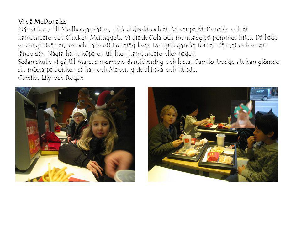 Vi på McDonalds När vi kom till Medborgarplatsen gick vi direkt och åt. Vi var på McDonalds och åt hamburgare och Chicken Mcnuggets. Vi drack Cola och