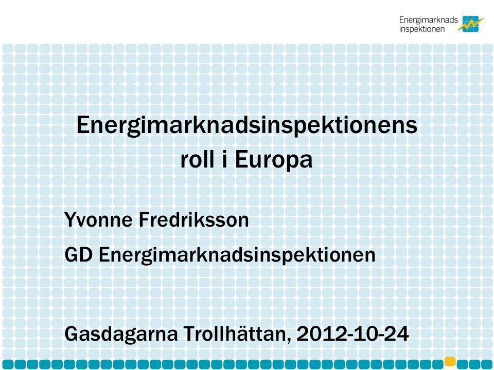 Energimarknadsinspektionens roll i Europa Yvonne Fredriksson GD Energimarknadsinspektionen Gasdagarna Trollhättan, 2012-10-24