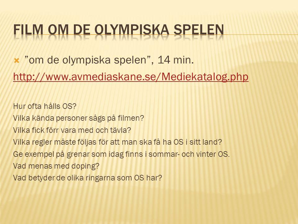 """ """"om de olympiska spelen"""", 14 min. http://www.avmediaskane.se/Mediekatalog.php Hur ofta hålls OS? Vilka kända personer sågs på filmen? Vilka fick för"""