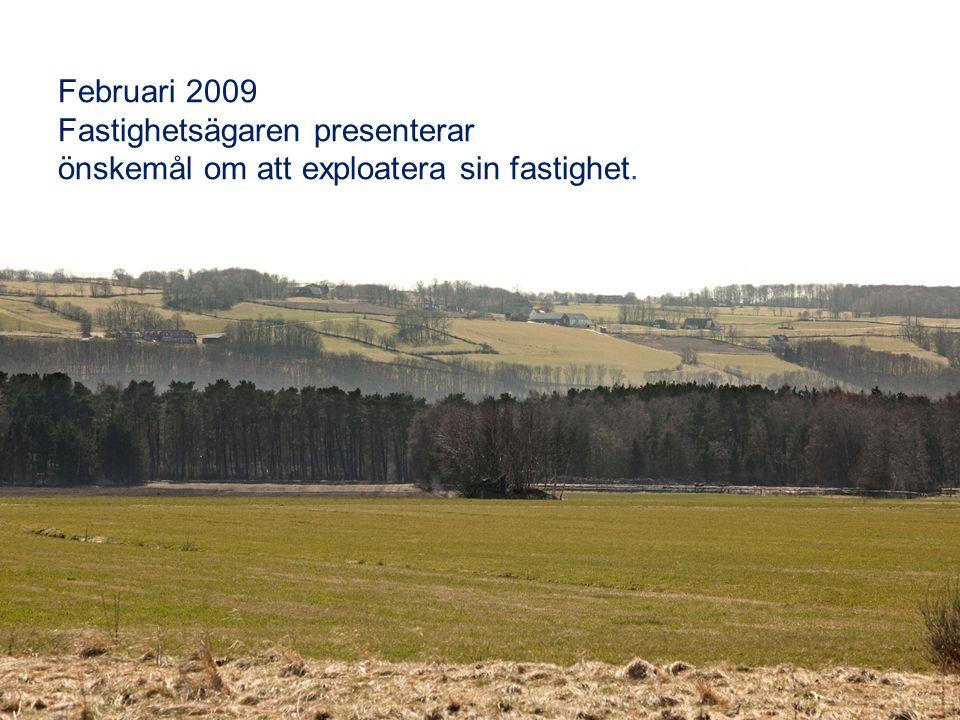 Februari 2009 Fastighetsägaren presenterar önskemål om att exploatera sin fastighet. 9