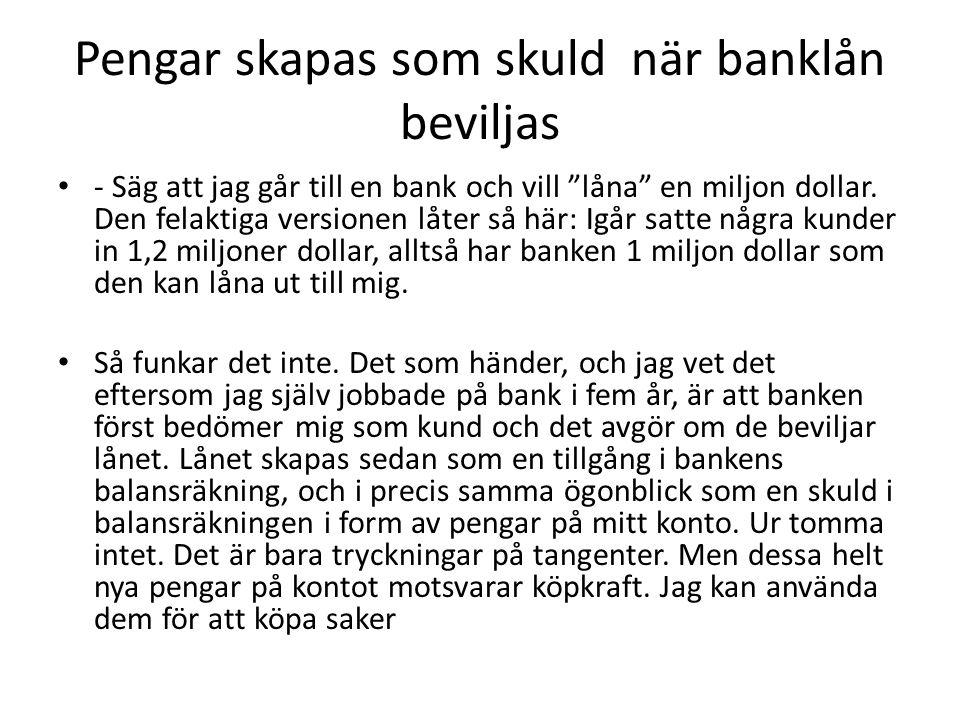 """Pengar skapas som skuld när banklån beviljas • - Säg att jag går till en bank och vill """"låna"""" en miljon dollar. Den felaktiga versionen låter så här:"""