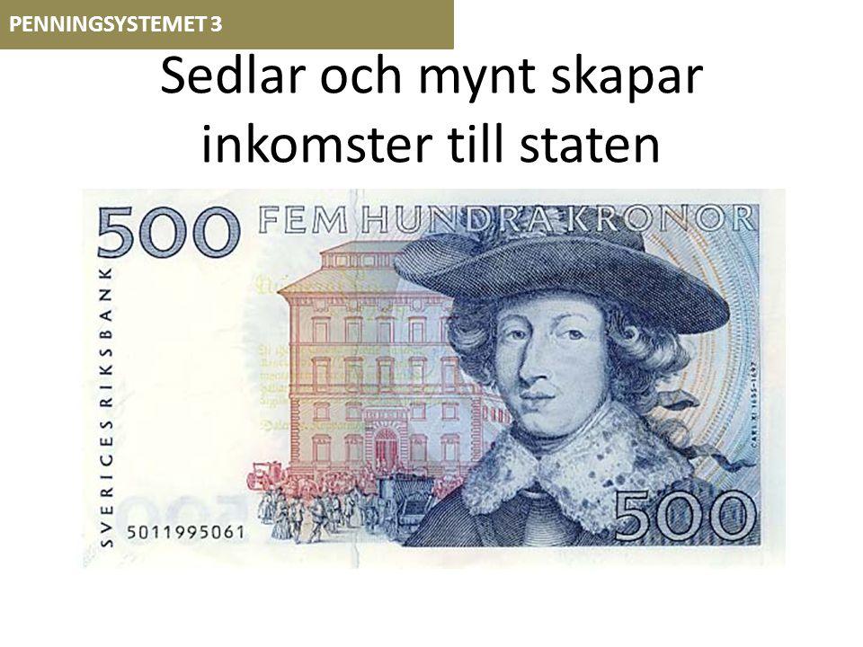 Sedlar och mynt skapar inkomster till staten PENNINGSYSTEMET 3