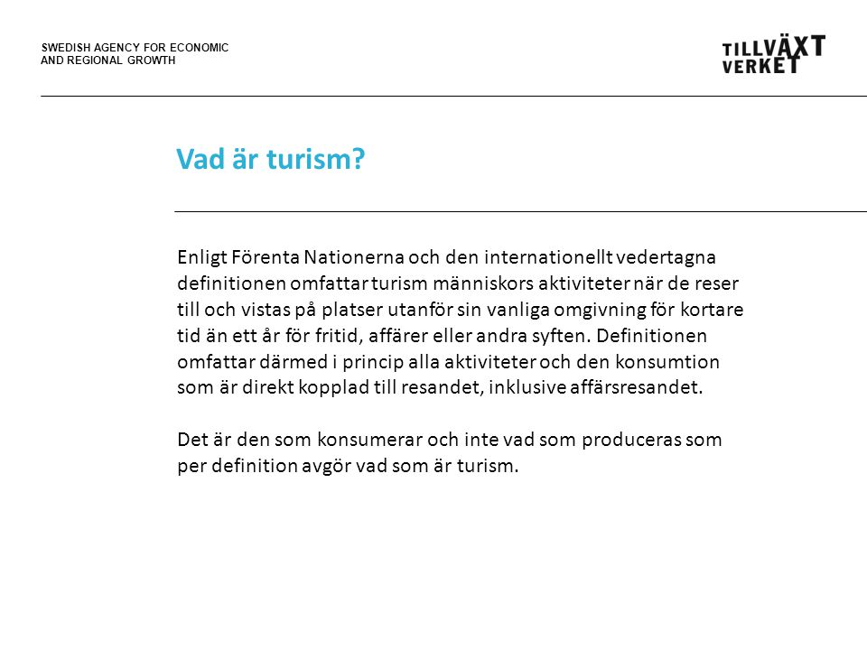 SWEDISH AGENCY FOR ECONOMIC AND REGIONAL GROWTH Vad är turism.