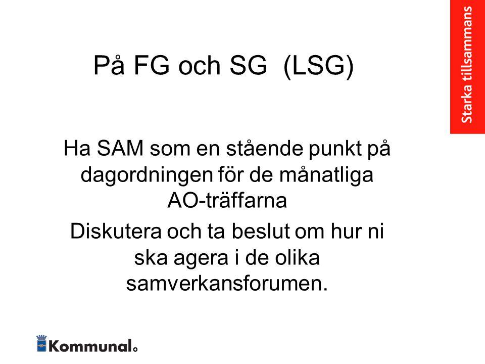 På FG och SG (LSG) Ha SAM som en stående punkt på dagordningen för de månatliga AO-träffarna Diskutera och ta beslut om hur ni ska agera i de olika sa