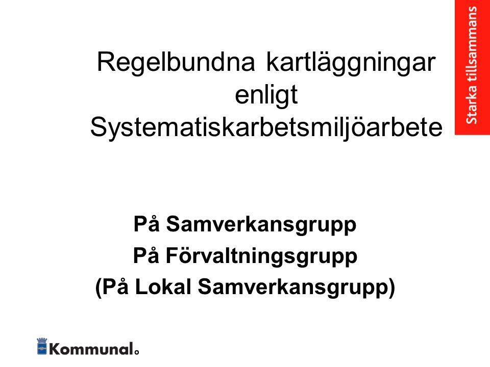 Regelbundna kartläggningar enligt Systematiskarbetsmiljöarbete På Samverkansgrupp På Förvaltningsgrupp (På Lokal Samverkansgrupp)
