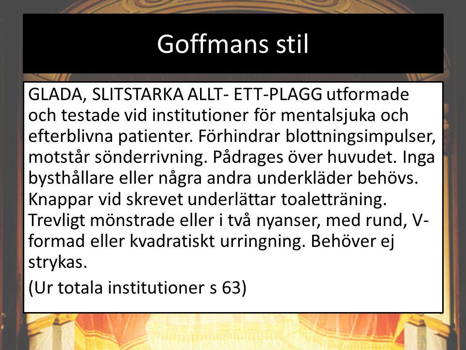 Goffmans stil GLADA, SLITSTARKA ALLT- ETT-PLAGG utformade och testade vid institutioner för mentalsjuka och efterblivna patienter. Förhindrar blottnin