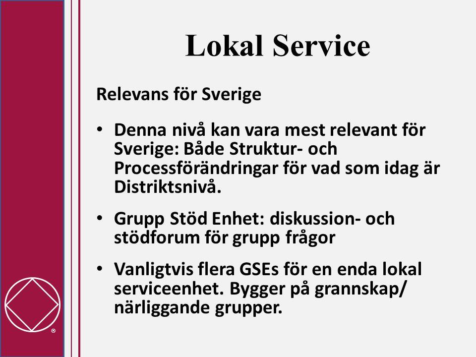  Lokal Service Relevans för Sverige • Denna nivå kan vara mest relevant för Sverige: Både Struktur- och Processförändringar för vad som idag är Distriktsnivå.