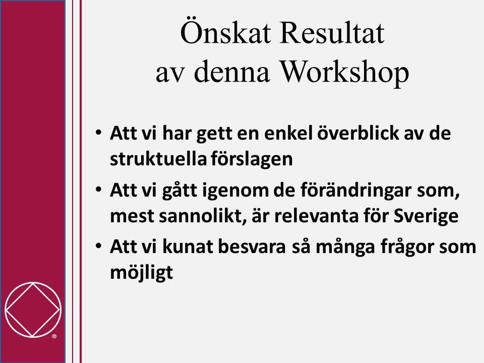  Önskat Resultat av denna Workshop • Att vi har gett en enkel överblick av de struktuella förslagen • Att vi gått igenom de förändringar som, mest sannolikt, är relevanta för Sverige • Att vi kunat besvara så många frågor som möjligt