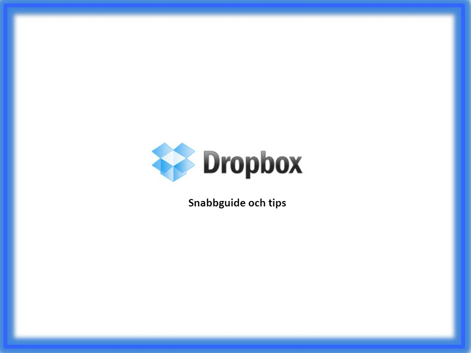 Så här funkar Dropbox 1.Du skapar något på datorn 2.