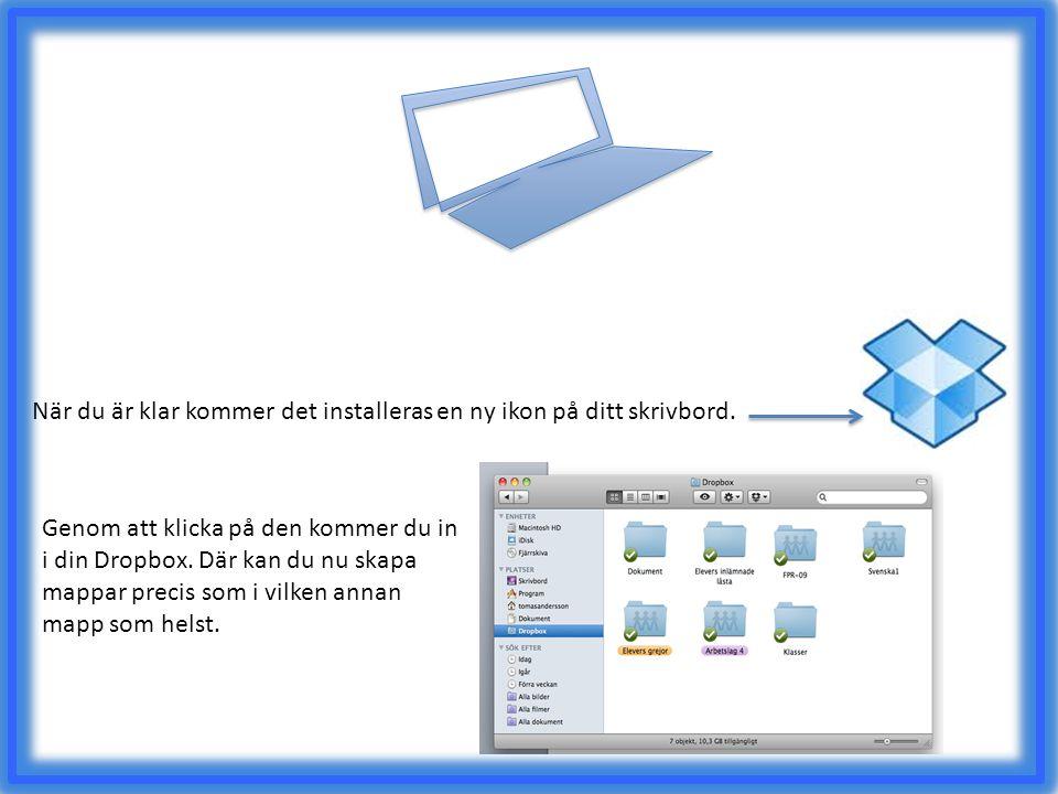 När du är klar kommer det installeras en ny ikon på ditt skrivbord. Genom att klicka på den kommer du in i din Dropbox. Där kan du nu skapa mappar pre