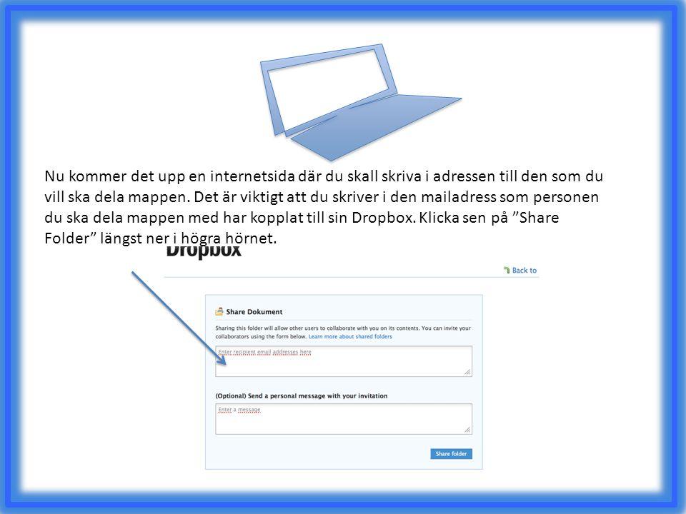 Nu kommer det upp en internetsida där du skall skriva i adressen till den som du vill ska dela mappen. Det är viktigt att du skriver i den mailadress