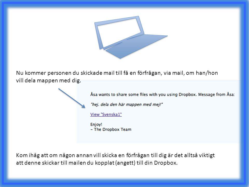 Nu kommer personen du skickade mail till få en förfrågan, via mail, om han/hon vill dela mappen med dig.