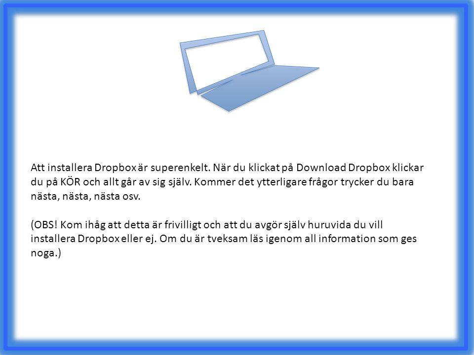 Att installera Dropbox är superenkelt. När du klickat på Download Dropbox klickar du på KÖR och allt går av sig själv. Kommer det ytterligare frågor t