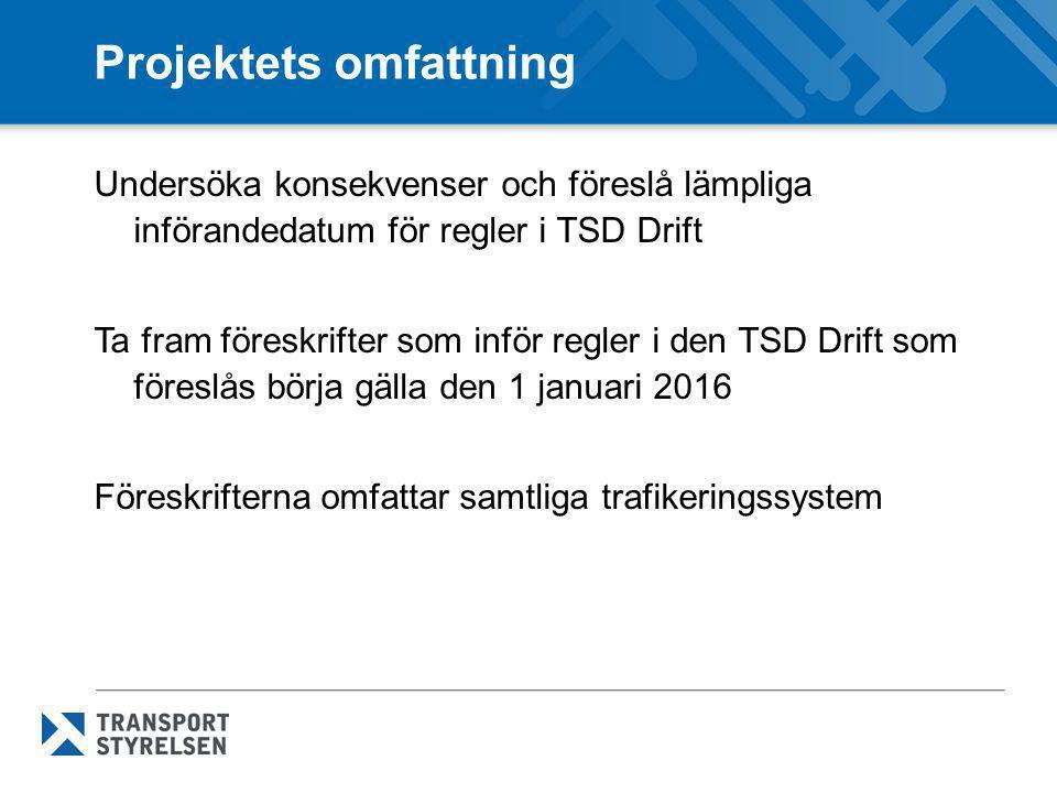 Projektets omfattning Undersöka konsekvenser och föreslå lämpliga införandedatum för regler i TSD Drift Ta fram föreskrifter som inför regler i den TS