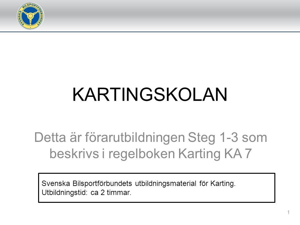 KARTINGSKOLAN Detta är förarutbildningen Steg 1-3 som beskrivs i regelboken Karting KA 7 1 Svenska Bilsportförbundets utbildningsmaterial för Karting.