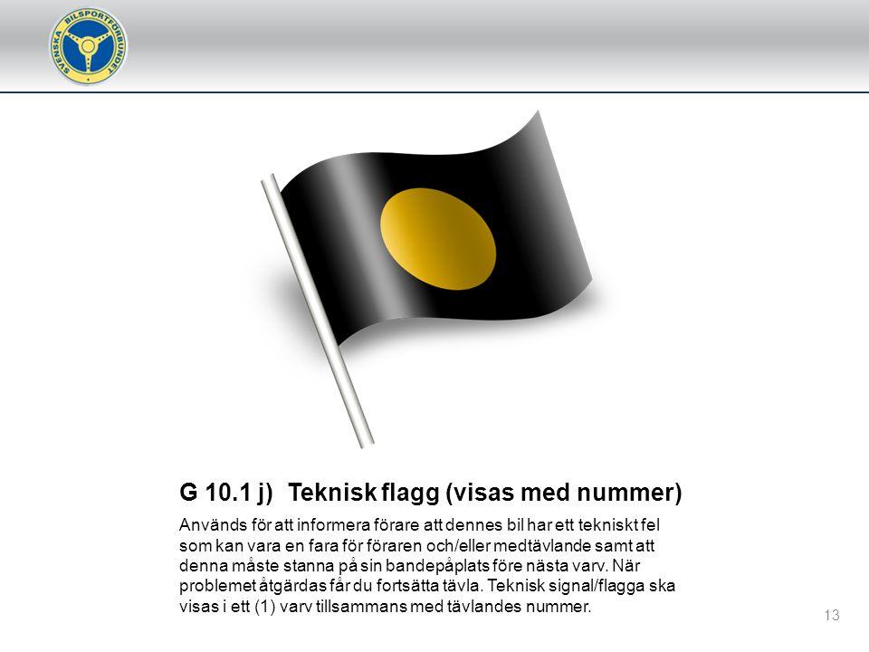 G 10.1 i) Utesluten (visas med nummer) Flaggan/ljussignalskylten visas orörlig tillsammans med den tävlandes nummer för förseelser under pågående heat