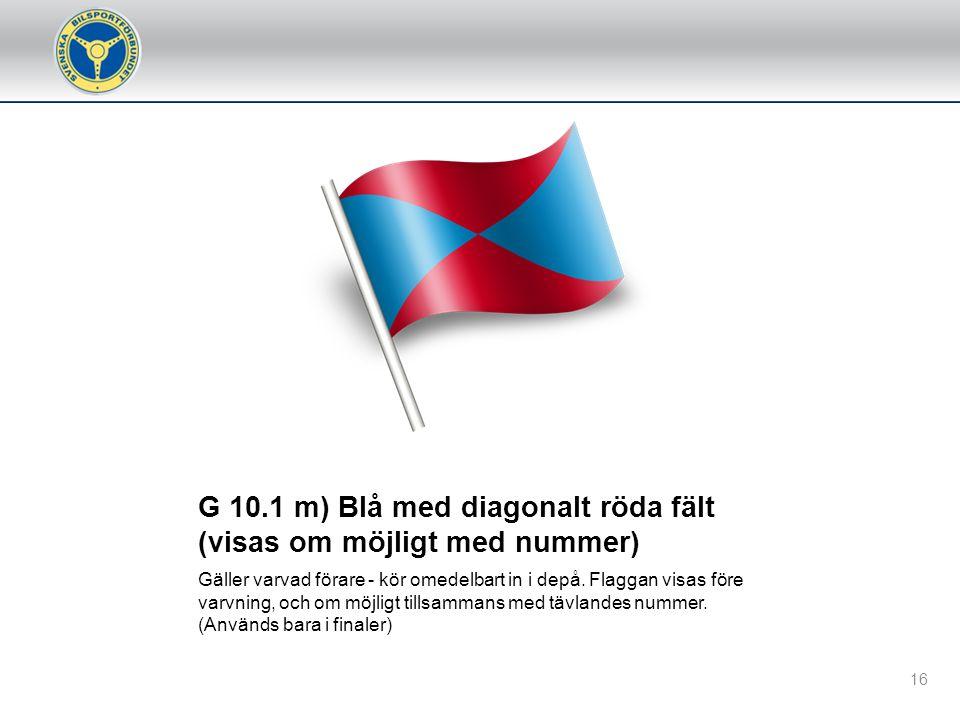 G 10.2 d) Ljusblå flagga/ljus Visas normalt rörlig och som en upplysning till tävlande att denne är på väg att bli omkörd. 15