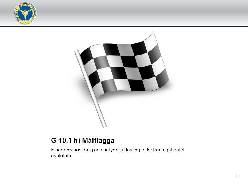 G 10.1 l) Grön med gult diagonalt Starten ogiltig. Omstart kommer att ske. Flaggan visas vid lämplig postering. Används vid flaggstart. 18