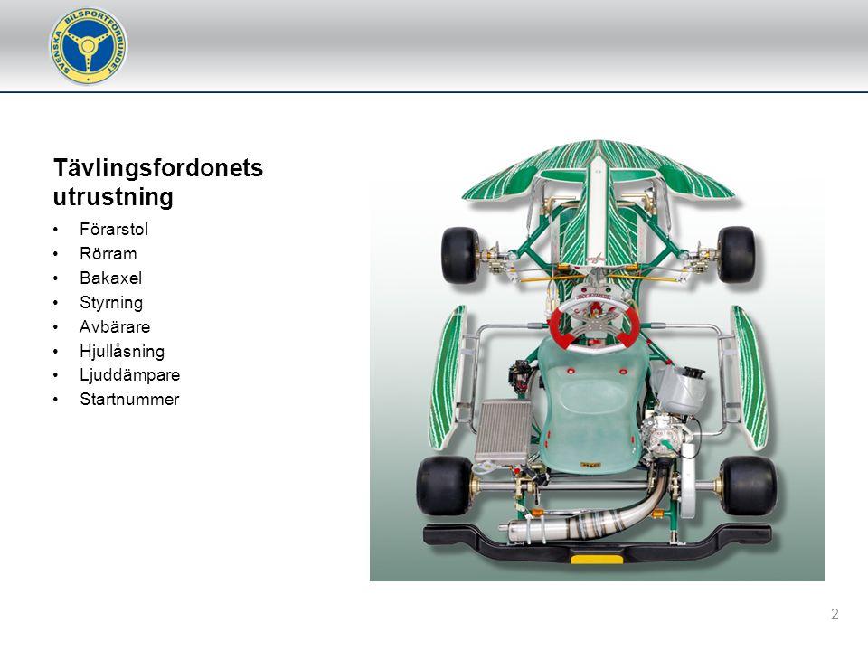 Tävlingsfordonets utrustning •Förarstol •Rörram •Bakaxel •Styrning •Avbärare •Hjullåsning •Ljuddämpare •Startnummer 2