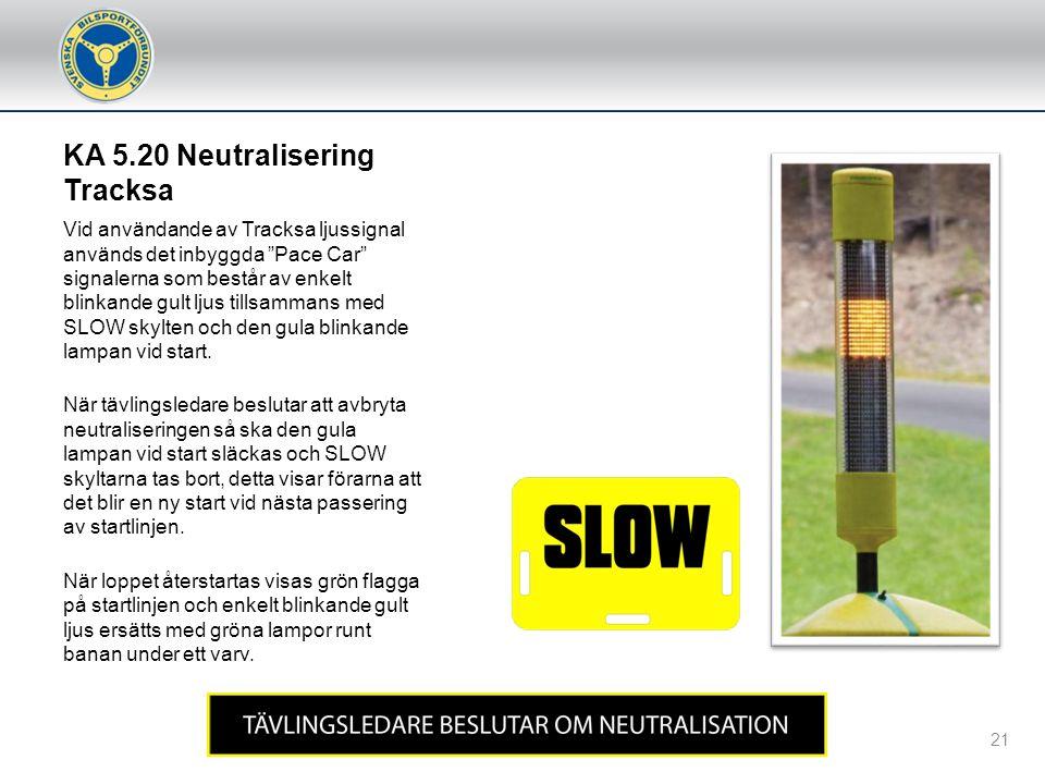 KA 5.20 Neutralisering Tävlingsledare kan besluta att neutralisera ett heat eller final. Neutralisering används när banan är delvis blockerad eller om