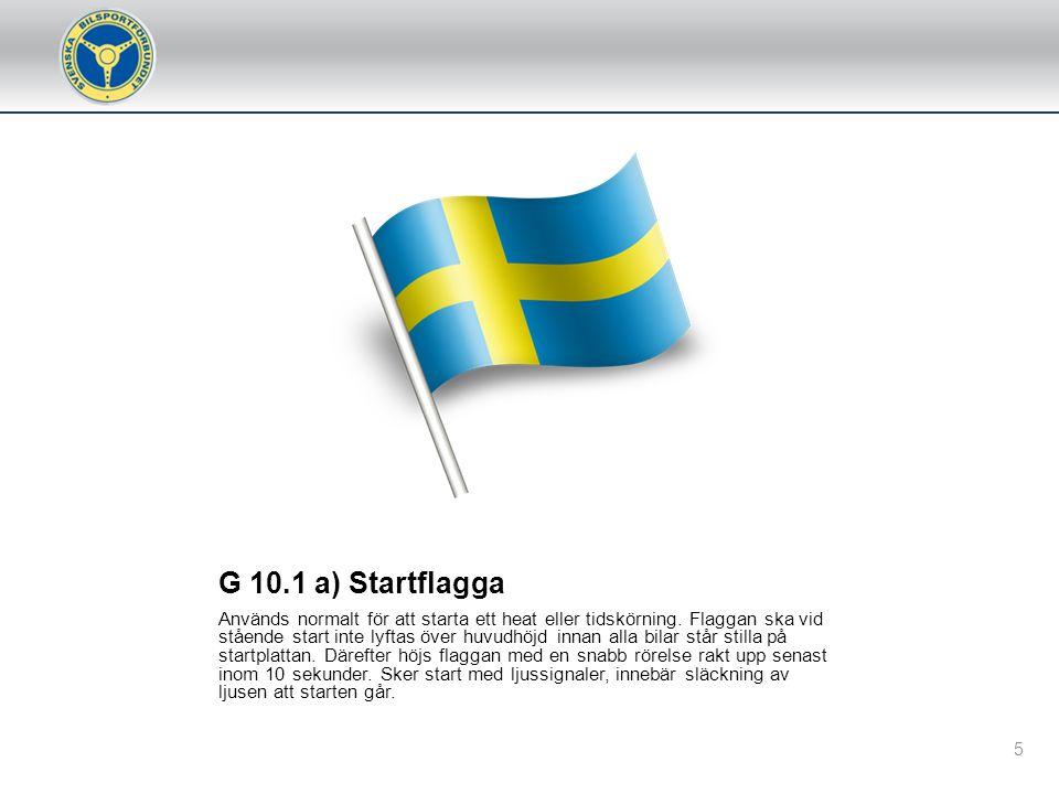 G 10.2 d) Ljusblå flagga/ljus Visas normalt rörlig och som en upplysning till tävlande att denne är på väg att bli omkörd.