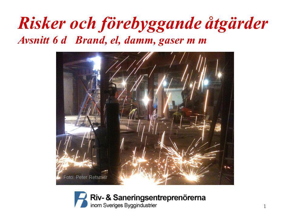 1 Risker och förebyggande åtgärder Avsnitt 6 d Brand, el, damm, gaser m m Foto: Peter Retsmar