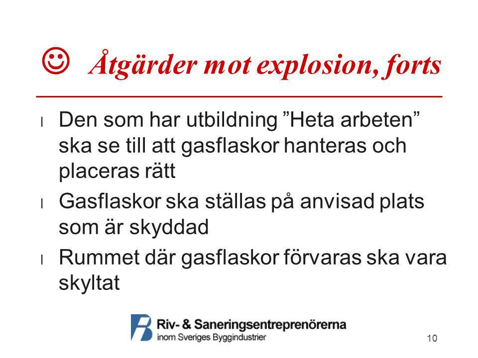 """ Åtgärder mot explosion, forts  Den som har utbildning """"Heta arbeten"""" ska se till att gasflaskor hanteras och placeras rätt  Gasflaskor ska ställas"""