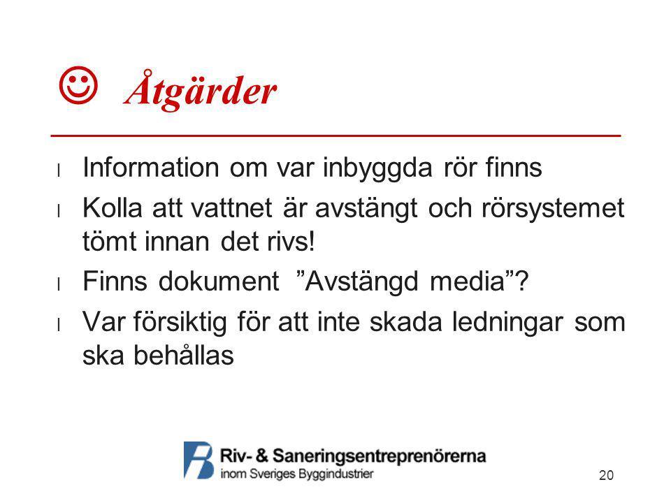 """ Åtgärder  Information om var inbyggda rör finns  Kolla att vattnet är avstängt och rörsystemet tömt innan det rivs!  Finns dokument """"Avstängd med"""