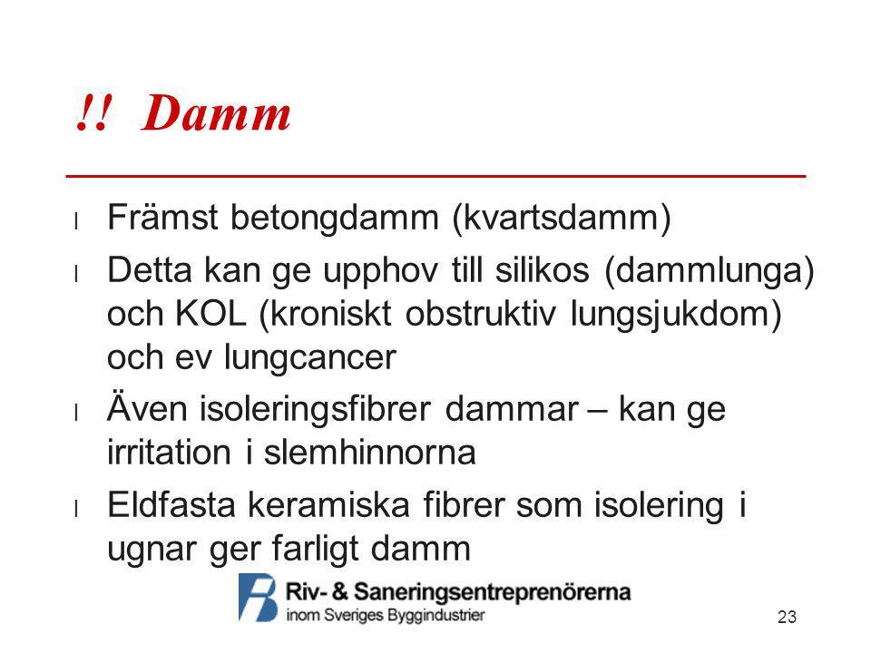 !! Damm  Främst betongdamm (kvartsdamm)  Detta kan ge upphov till silikos (dammlunga) och KOL (kroniskt obstruktiv lungsjukdom) och ev lungcancer 