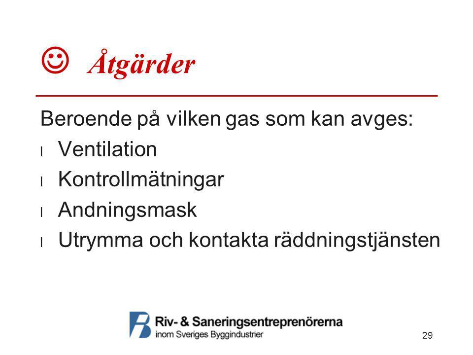  Åtgärder Beroende på vilken gas som kan avges:  Ventilation  Kontrollmätningar  Andningsmask  Utrymma och kontakta räddningstjänsten 29