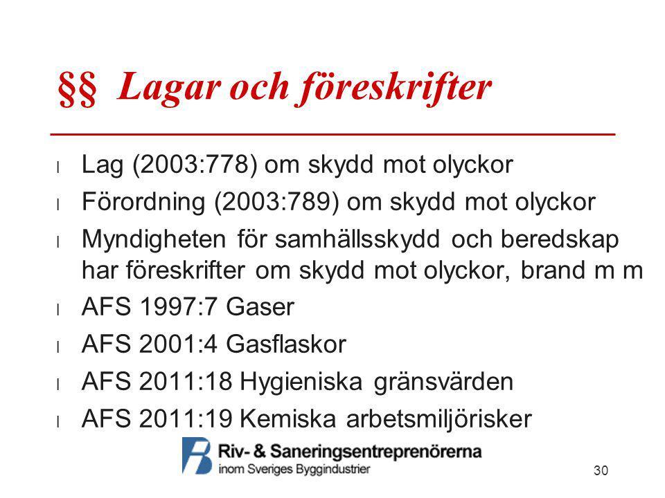 §§ Lagar och föreskrifter  Lag (2003:778) om skydd mot olyckor  Förordning (2003:789) om skydd mot olyckor  Myndigheten för samhällsskydd och bered